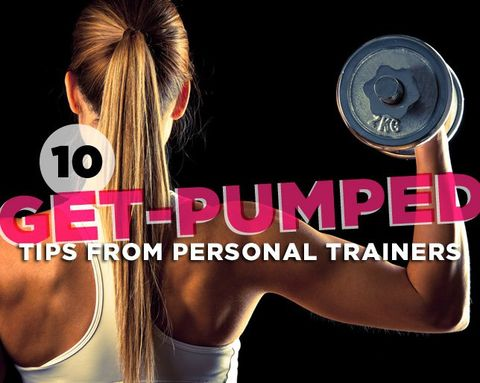 10 Get-Pumped Tips from Personal Trainers