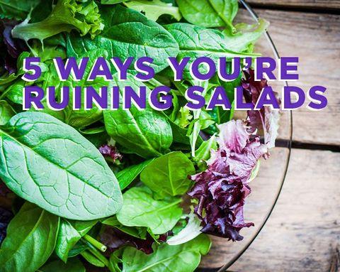 5 Ways You're Ruining Salads
