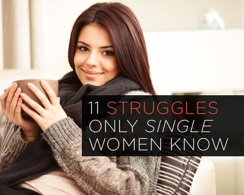 11 Struggles Only Single Women Know
