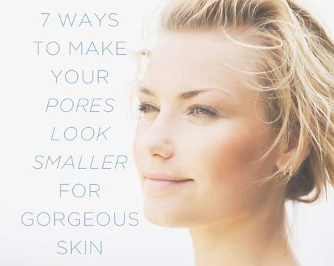 7 Ways to Make Your Pores Look Smaller