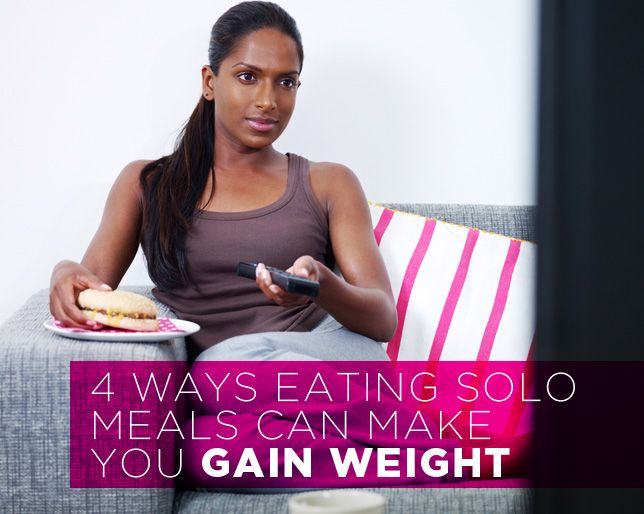 4 Ways Eating Solo Meals Can Make You Gain Weight