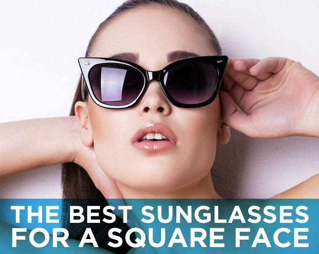 The Best Sunglasses For A Square Face