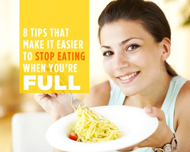 8 Tips That Make It Easier To Stop Eating When Youre Full