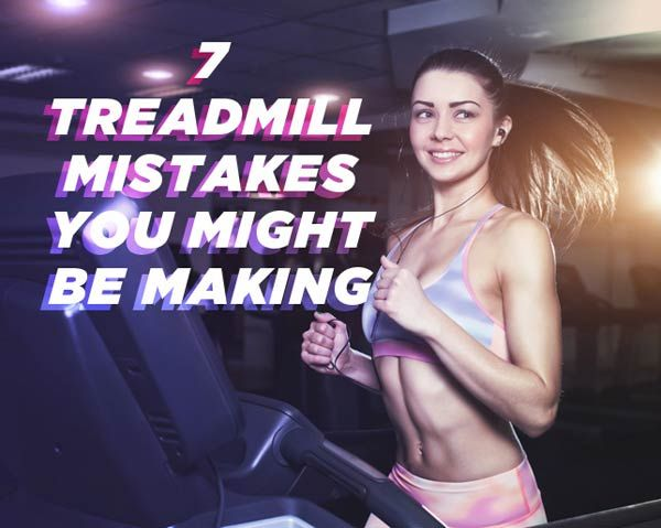 7 Treadmill Mistakes You Might Be Making