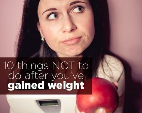 10 Things NOT to Do After You've Gained Weight
