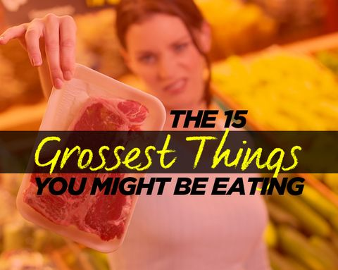 The 15 Grossest Things You Might Be Eating