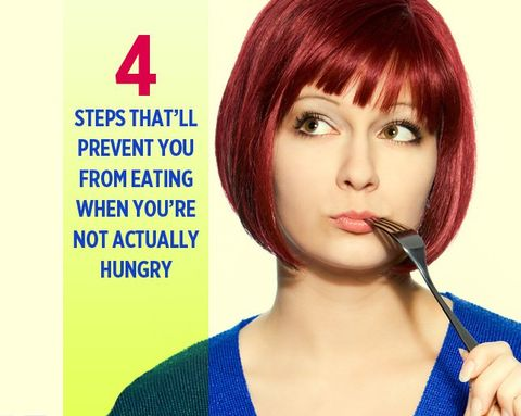 4 Steps That'll Prevent You From Eating When You're Not Actually Hungry