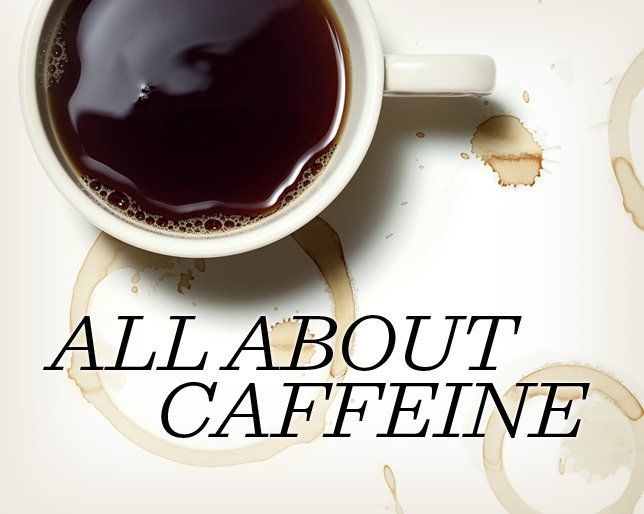 Everything You Need to Know About Caffeine