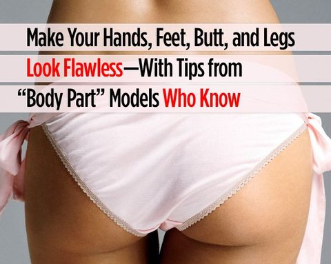 Make Your Hands, Feet, Butt, and Legs Look FLAWLESS—With Tips from 'Body Part' Models Who KNOW
