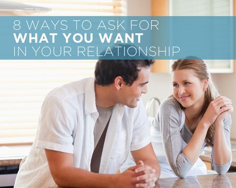 8 Ways to Ask for What You Want in Your Relationship