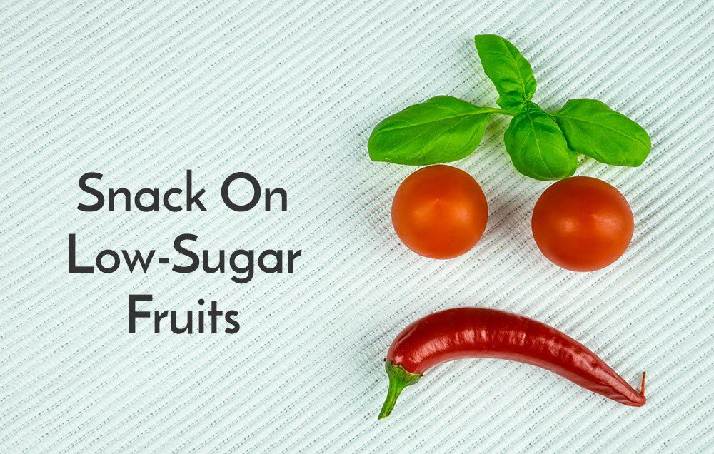 Snack on low-sugar fruits