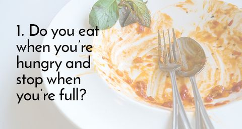 1. Do you eat when you're hungry and stop when you're full?