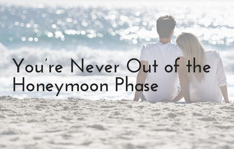 You're Never Out of the Honeymoon Phase