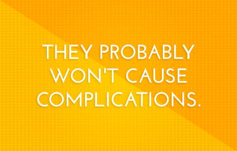 おそらく合併症を引き起こすことはないでしょう't cause complications