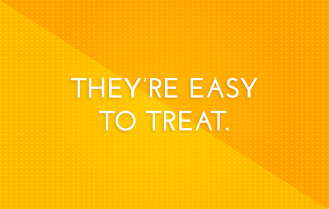 They're easy to treat're easy to treat