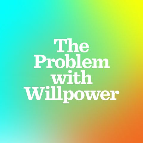 The Problem with Willpower