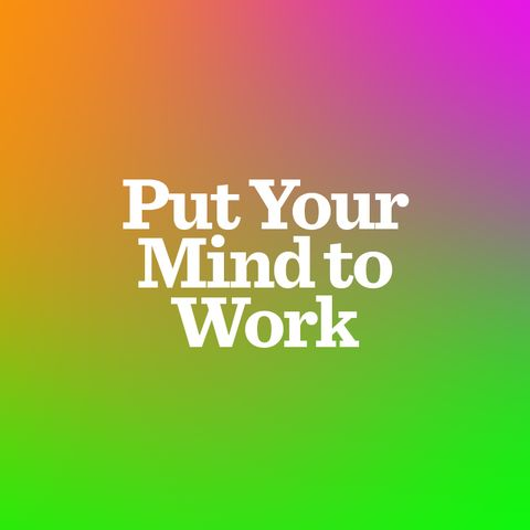 Put Your Mind to Work