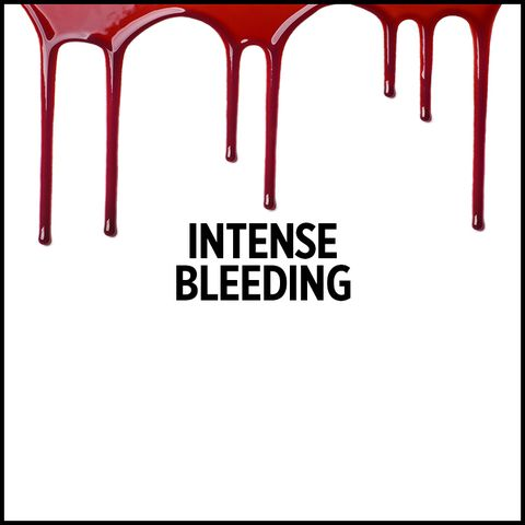Intense Bleeding