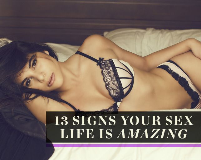 13 Signs Your Sex Life Is Amazing