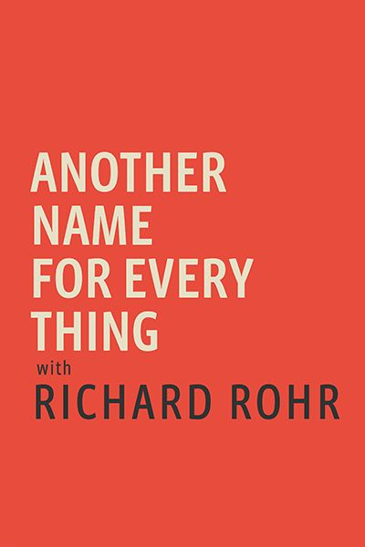 best christian podcasts - Another Name For Every Thing with Richard Rohr