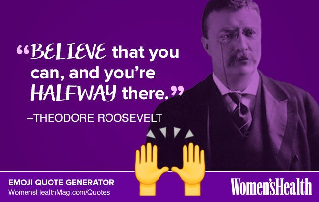 Here's Your Inspirational Quote from Theodore Roosevelt