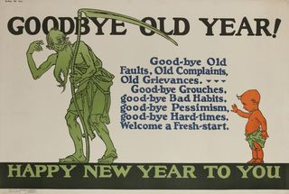 printed between 1923 and 1929, charles mather company of chicago published over 300 motivational posters for placement in factories and offices in an effort to improve worker productivity and happiness 1923 goodbye old year, good bye old faults, old complaints, old grievances good bye grouches, good bye bad habits, good bye pessimism, good bye hard times, welcome a fresh start happy new year to you photo by david pollackcorbis via getty images