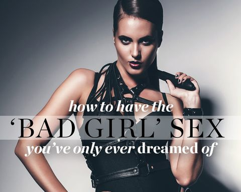 How to Have the 'Bad Girl' Sex You've Only Ever DREAMED Of