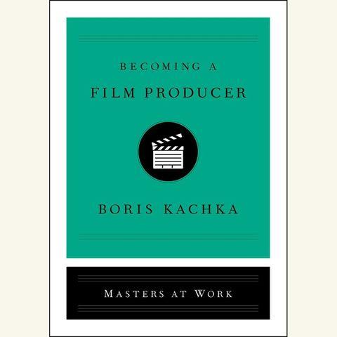becoming a film producer, boris kachka