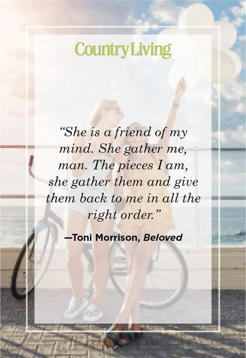 """""""she is a friend of my mind she gather me, man the pieces i am, she gather them and give them back to me in all the right order"""" —toni morrison, beloved"""