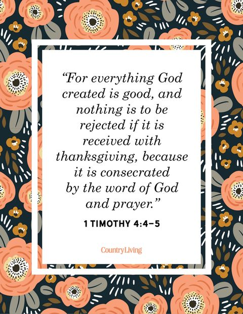 for everything god created is good, and nothing is to be rejected if it is received with thanksgiving, because it is consecrated by the word of god and prayer 1 timothy 4 4 through 5