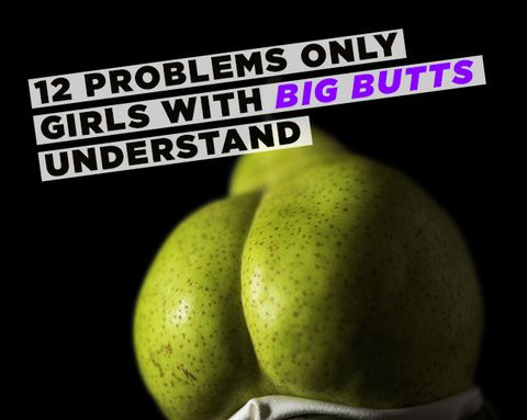 12 Problems Only Girls With Big Butts Understand