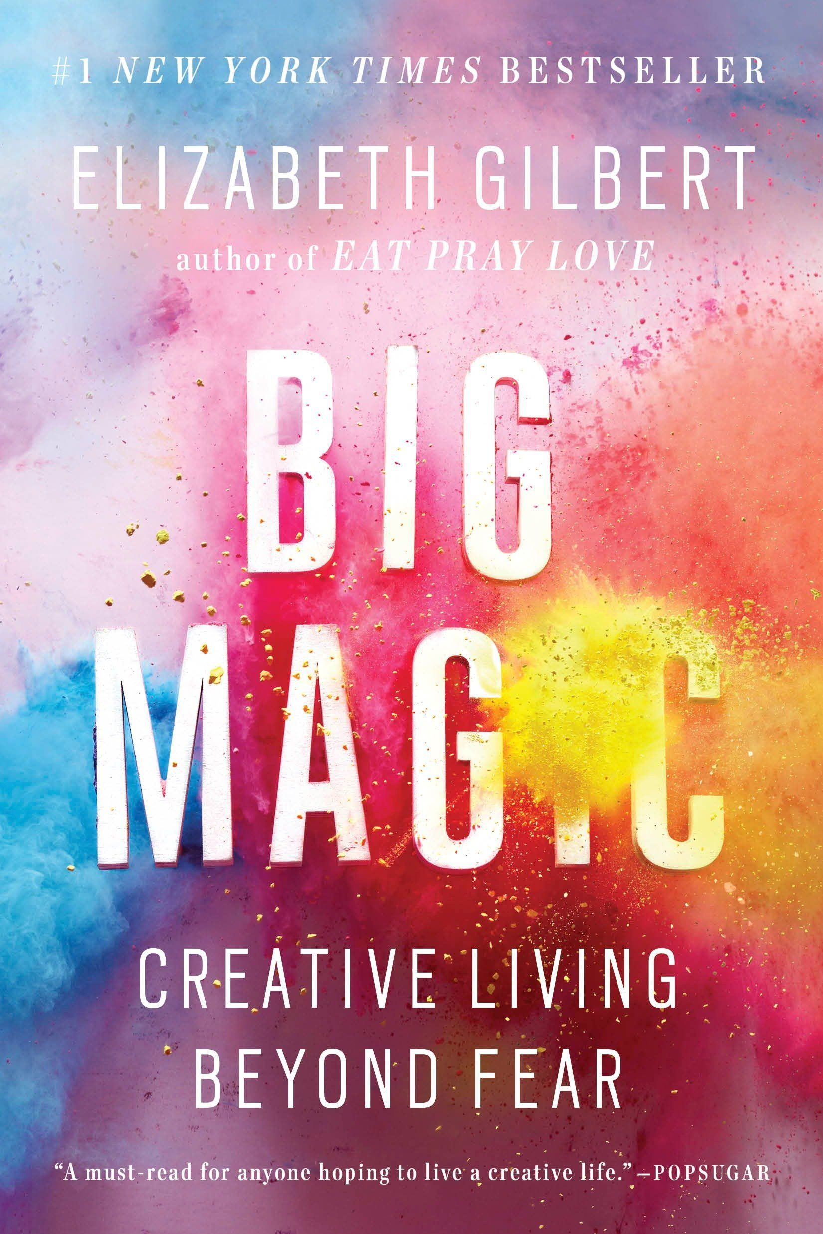 'Big Magic: Creative Living Beyond Fear' by Elizabeth Gilbert