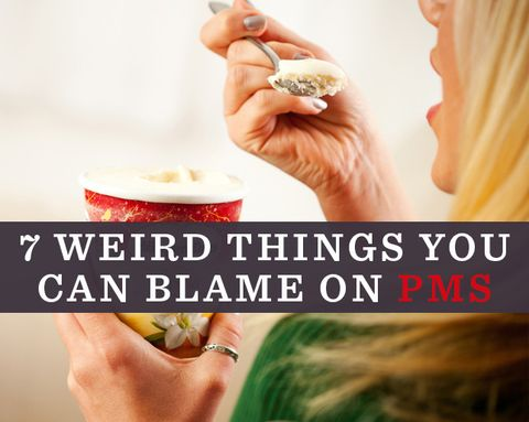7 Weird Things You Might Be Able to Blame On PMS