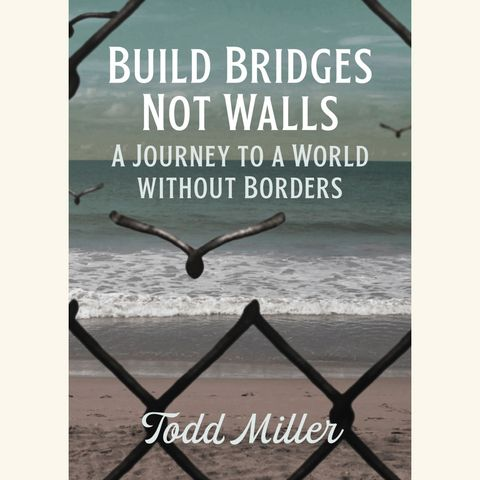 build bridges, not walls a journey to a world without borders, todd miller, city lights