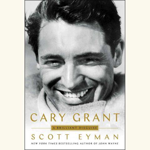 cary grant a brilliant disguise, scott eyman