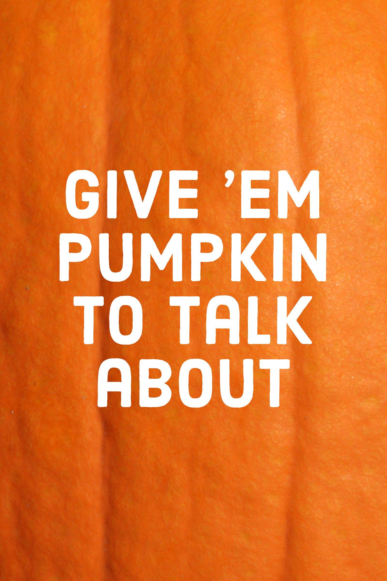 pumpkin quotes andpuns give 'em pumpkin to talk about