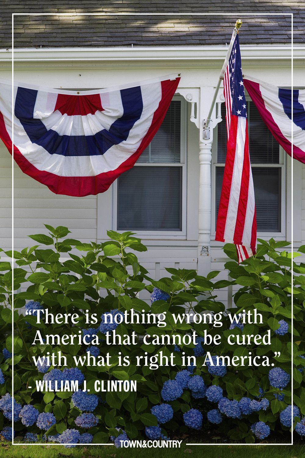 """""""There is nothing wrong with America that cannot be cured with what is right in America."""" — William J. Clinton"""