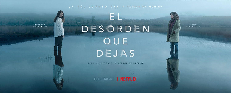 El desorden que dejas': estreno y reparto de la serie de Netflix