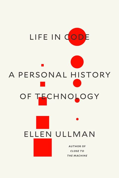 Life in Code: A Personal History of Technology by Ellen Ullman