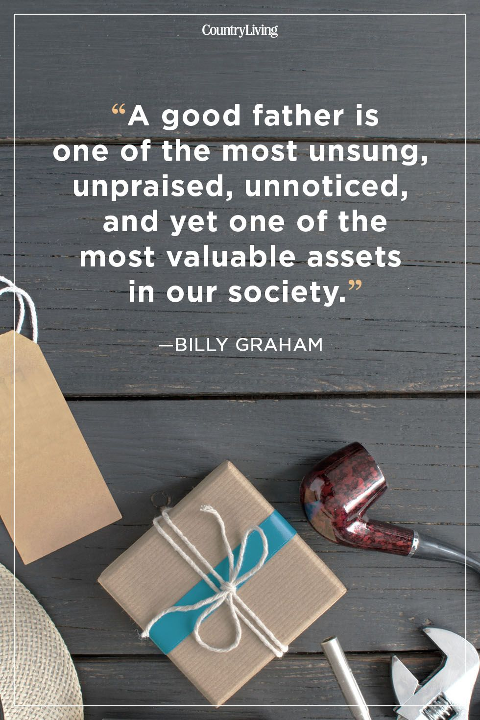 Image of: Inspirational Quotes Fathers Day Quotes Billy Graham Country Living Magazine 30 Best Fathers Day Quotes Good Quotes About Dads
