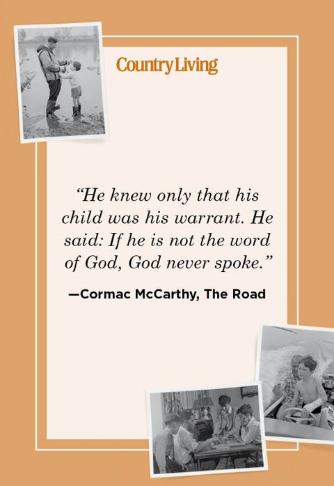 """he knew only that his child was his warrant he said if he is not the word of god, god never spoke"" —cormac mccarthy, the road"