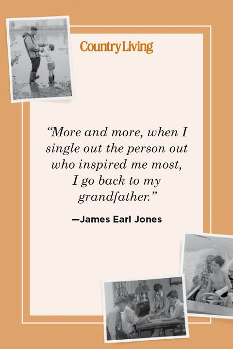 """""""more and more, when i single out the person out who inspired me most,  i go back to my  grandfather""""  —james earl jones"""