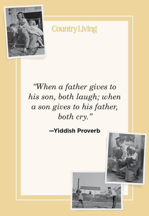 """when a father gives to his son, both laugh when a son gives to his father, both cry"" —yiddish proverb"