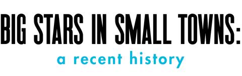big stars, small towns a recent history