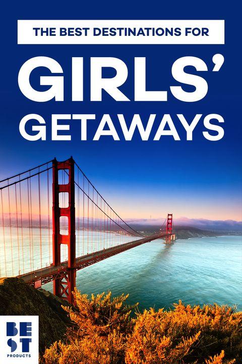 Girls Getaways Best 2018