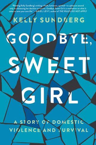 Goodbye Sweet Girl by Kelly Sundberg