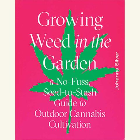 growing weed in the garden, johanna silver