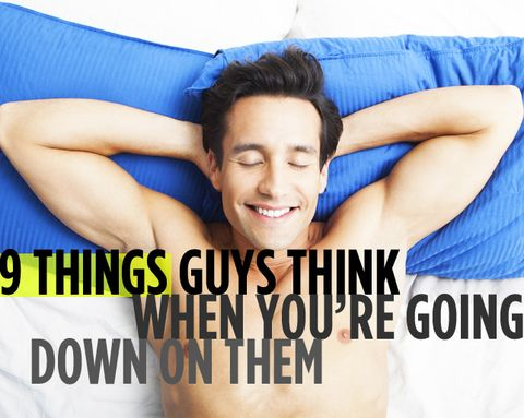 9 Things Guys Think When You're Going Down on Them