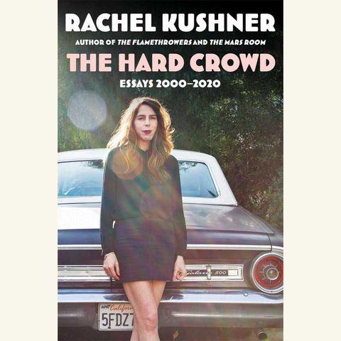 the hard crowd, rachel kushner