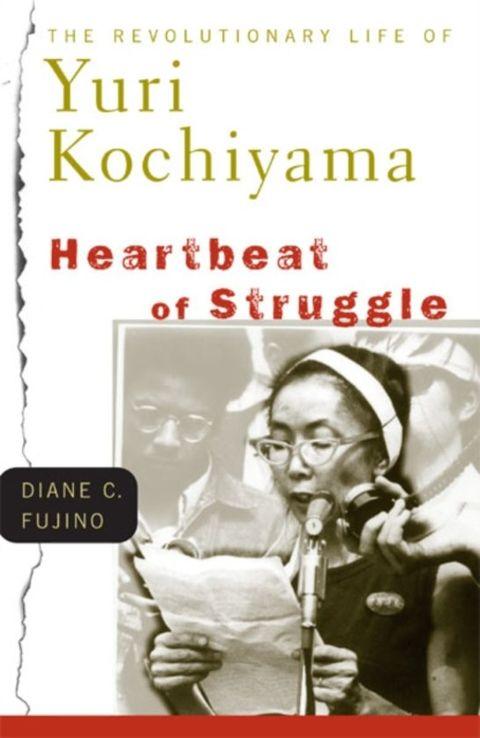 Heartbeat of Struggle: The Revolutionary Life of Yuri Kochiyama